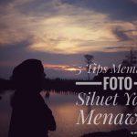 5 Tips Membuat Foto Siluet Yang Menawan