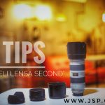 5 Tips Membeli Lensa Second