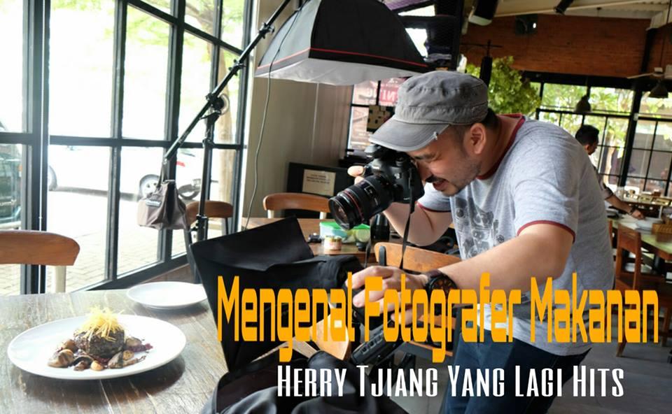 Mengenal Fotografer Makanan Herry Tjiang Yang Lagi Hits Jsp