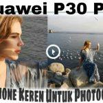Huawei P30 PRO Handphone Keren Untuk Fotografi