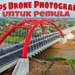 5 Tips Drone Photography Untuk Pemula