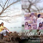 5 Tips Lengkap Cara Memotret Foto Prewedding