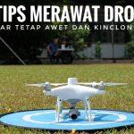 5 Tips Merawat Drone Biar Tetap Awet Dan Kinclong