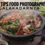 5 Tips Food Photography Alakadarnya