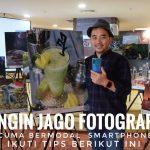 Ingin Jago Fotografi Cuma Bermodal Smartphone? Ikuti tips berikut ini