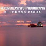 Rekomendasi Spot Photography Di Sorong Papua