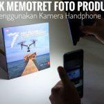 7 Trik Memotret foto Product Menggunakan Kamera Handphone
