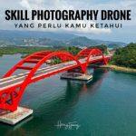 Skill Photography Drone Yang Perlu Kamu Ketahui