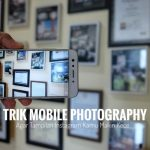 Trik Mobile Photography Agar Tampilan Instagram Kamu Makin Kece
