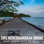 5 Tips Menerbangkan Drone Saat Berwisata Ke Bali