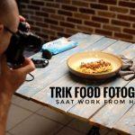 Trik Food Fotografi Saat Work From Home