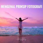Mengenal Prinsip Fotografi
