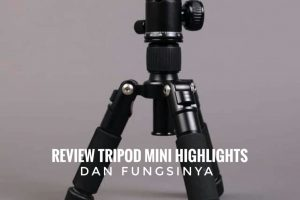 Review Tripod Mini Highlights dan fungsinya