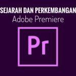 Sejarah & Perkembangan Adobe Premiere