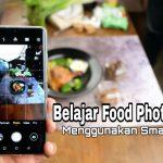 Belajar Food Photography Menggunakan Smartphone