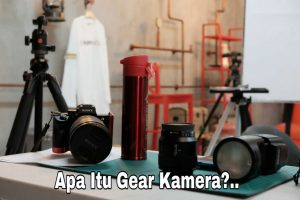 Apa Itu Gear Kamera