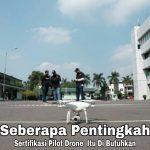 Seberapa Pentingkah Sertifikasi Pilot Drone Itu Di Butuhkan?