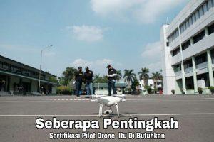 Seberapa pentingkah sertifikasi pilot drone itu di butuhkan
