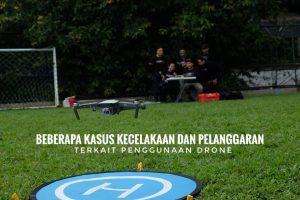 Beberapa kasus kecelakaan dan pelanggaran terkait penggunaan drone