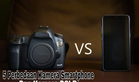 5 Perbedaan Kamera Smartphone dan Kamera DSLR