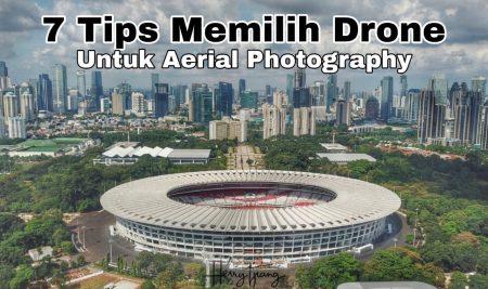 7 Tips Memilih Drone Untuk Aerial Photography