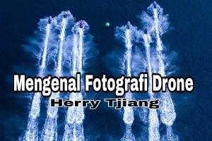 Mengenal fotografi drone herry tjiang