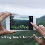 Cara Setting Kamera Android Seperti DSLR