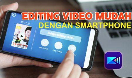 Belajar Editing Video Mudah dengan Smartphone Kamu